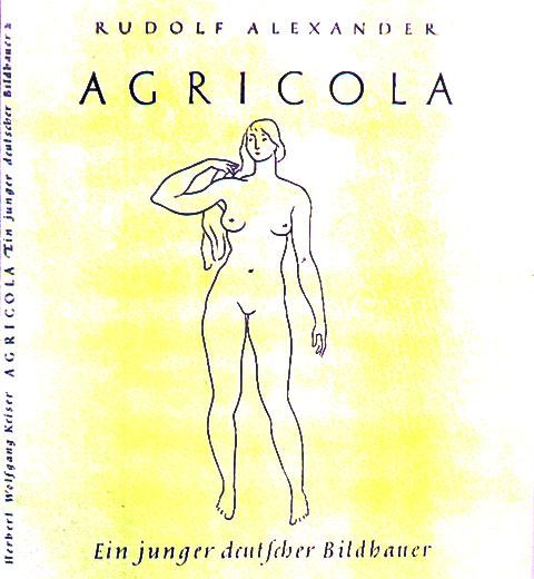 H.W. Keiser, R.A.Agricola, Leben und Werk eines jungen Bildhauers, Berlin 1943, mit 51 Abbildungen;